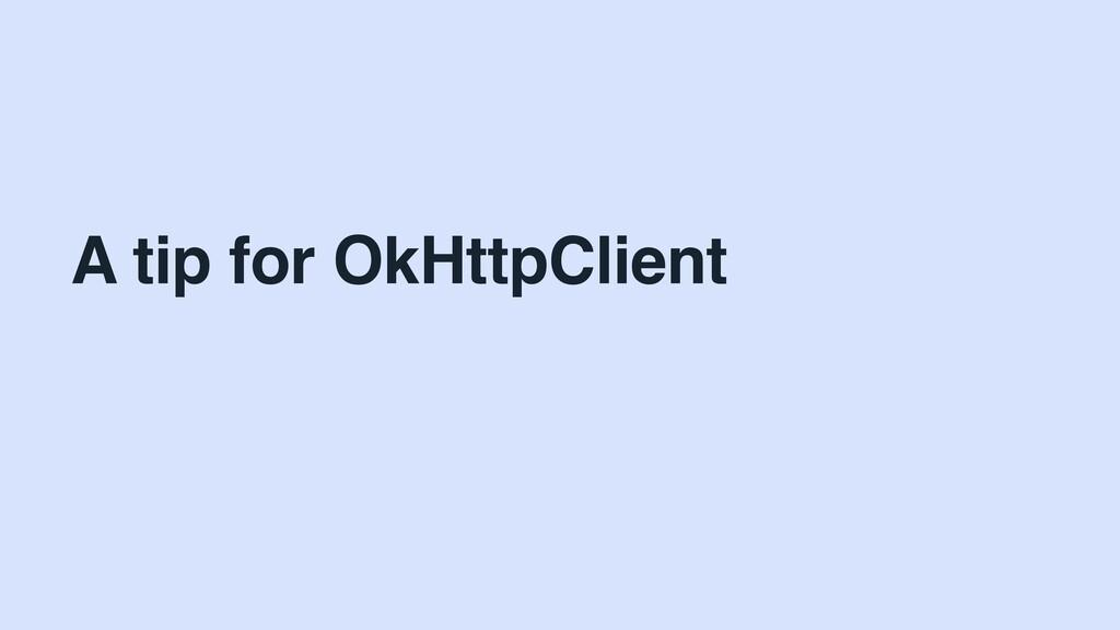A tip for OkHttpClient