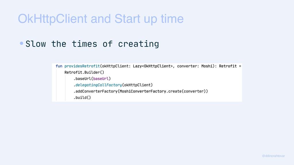 OkHttpClient and Start up time @ddinorahtovar •...