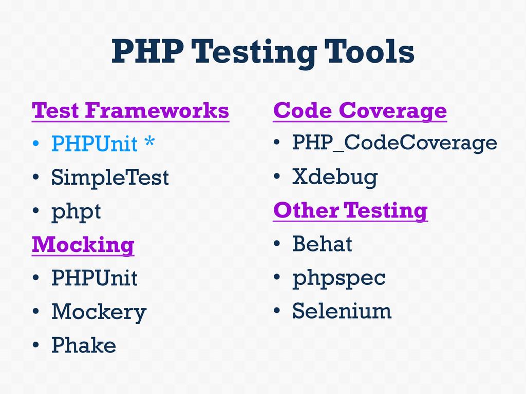 PHP Testing Tools Test Frameworks • PHPUnit * ...