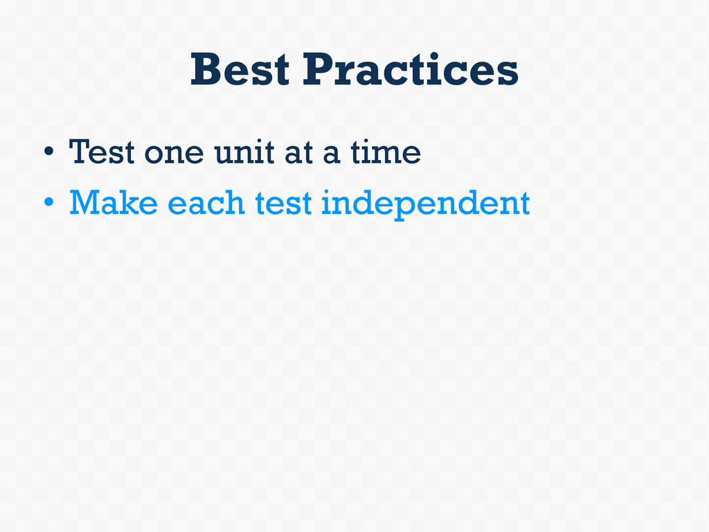 Best Practices • Test one unit at a time • Ma...