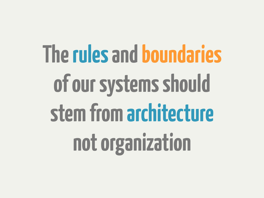 The rules and boundaries of our systems should ...