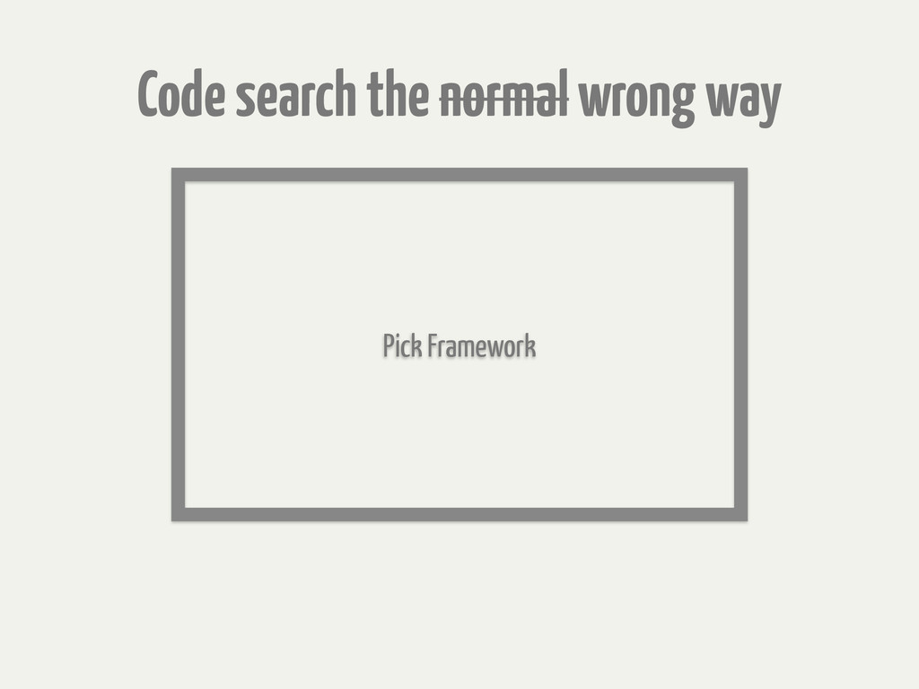 Code search the normal wrong way Pick Framework