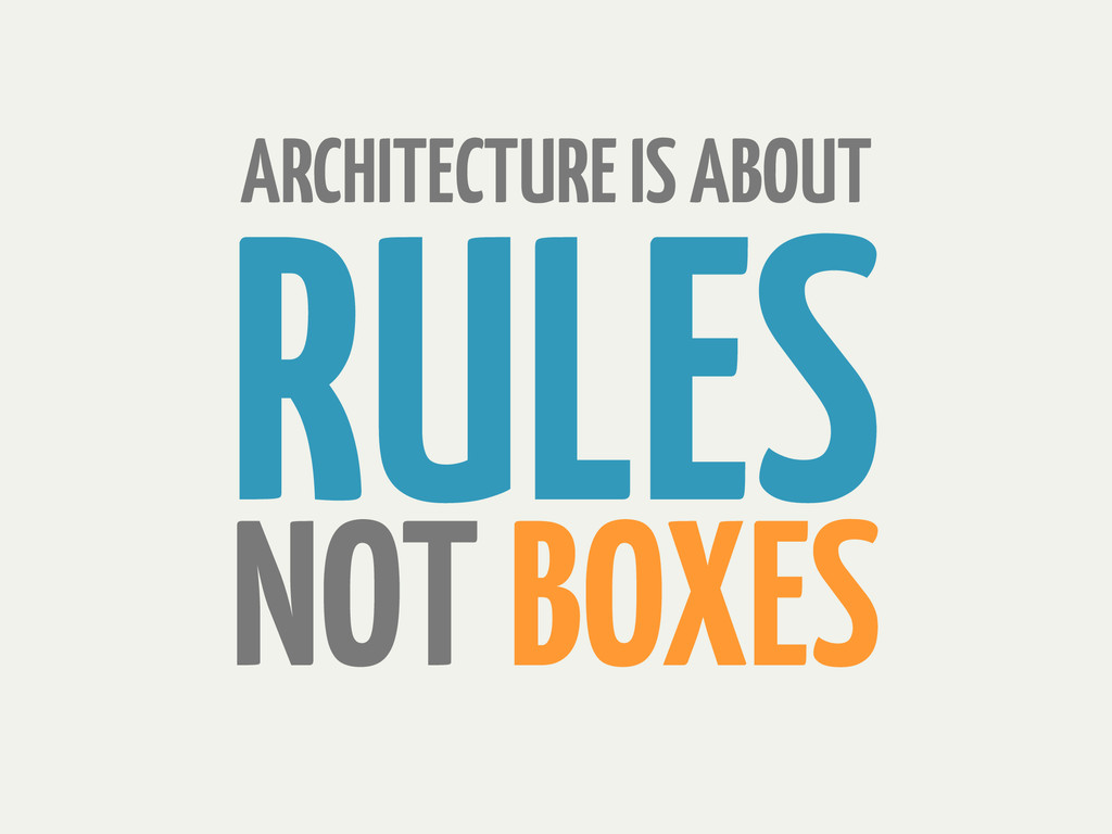 RULES ARCHITECTURE IS ABOUT NOT BOXES
