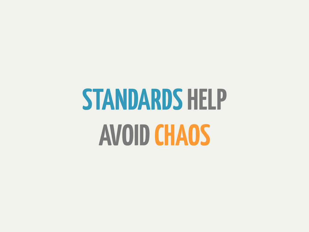 STANDARDS HELP AVOID CHAOS