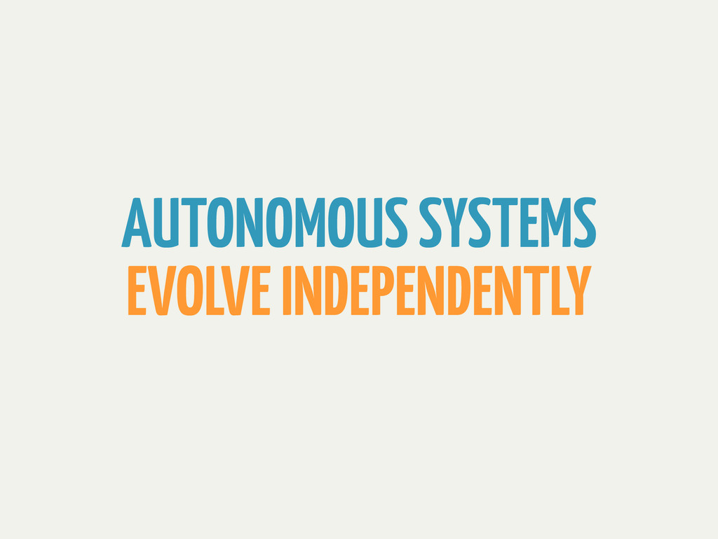 AUTONOMOUS SYSTEMS EVOLVE INDEPENDENTLY