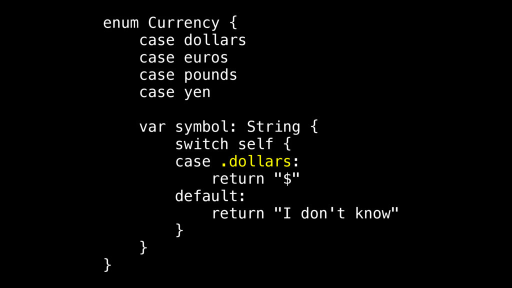 enum Currency { case dollars case euros case po...