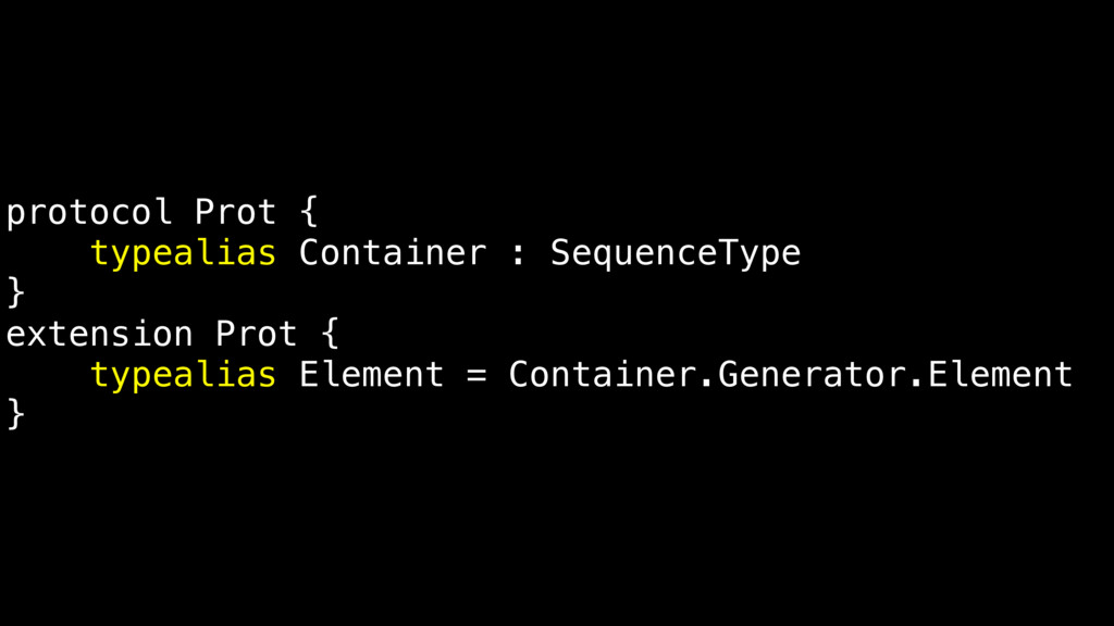 protocol Prot { typealias Container : SequenceT...