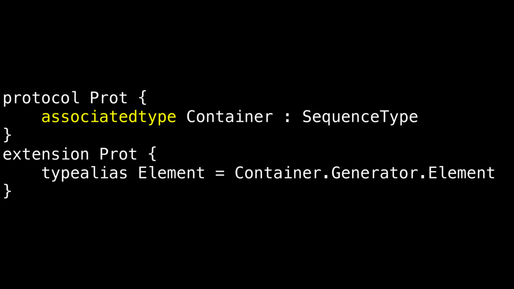 protocol Prot { associatedtype Container : Sequ...