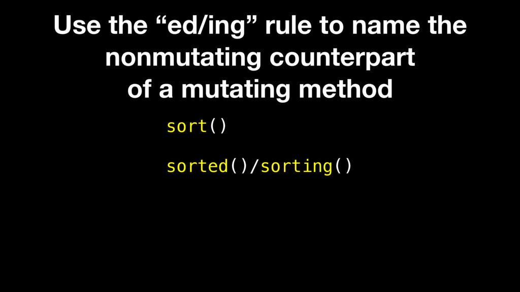 "sort() sorted()/sorting() Use the ""ed/ing"" rule..."