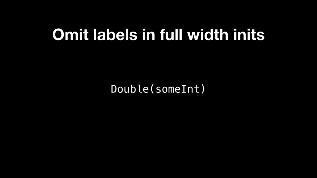 Double(someInt) Omit labels in full width inits