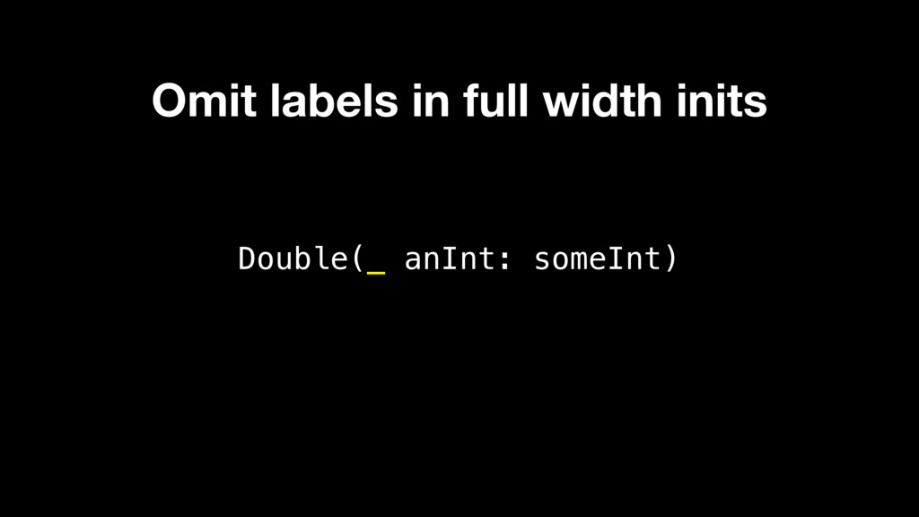 Double(_ anInt: someInt) Omit labels in full wi...