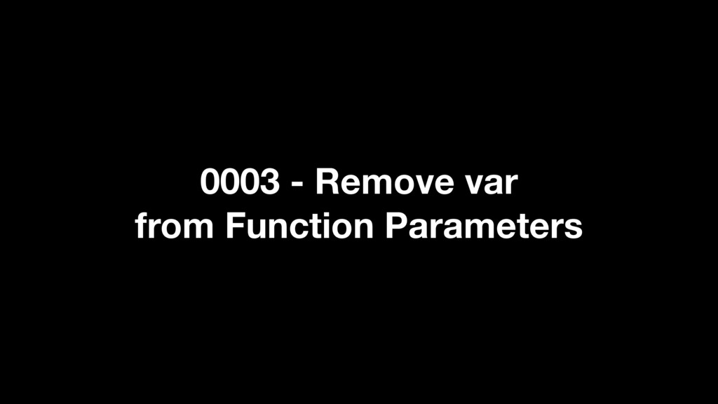 0003 - Remove var from Function Parameters