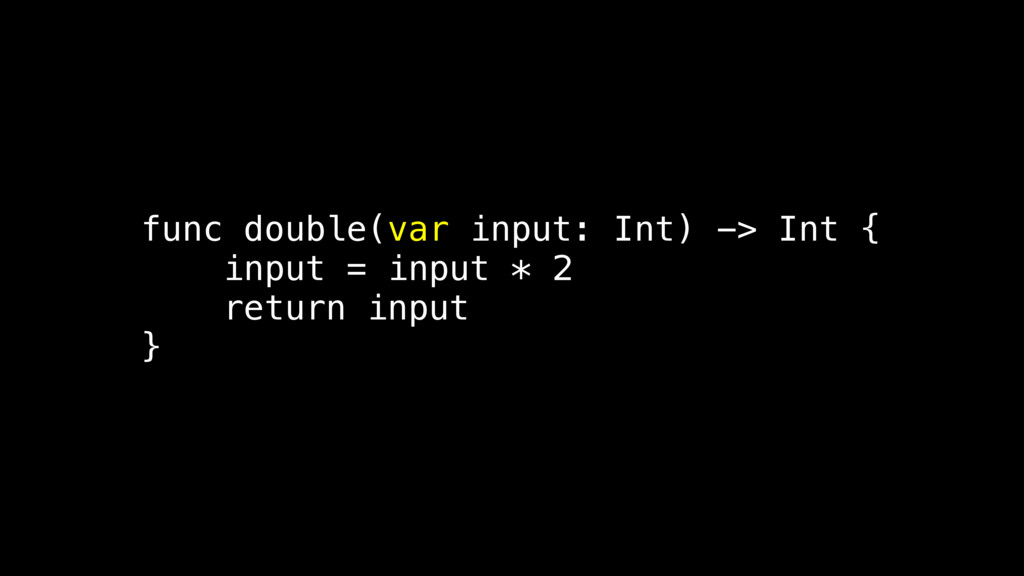 func double(var input: Int) -> Int { input = in...