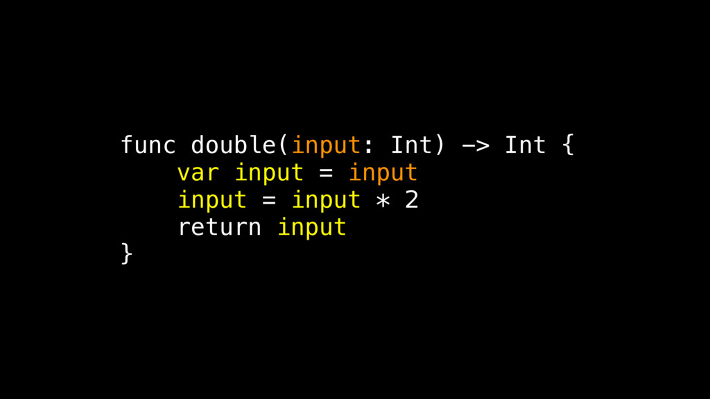 func double(input: Int) -> Int { var input = in...