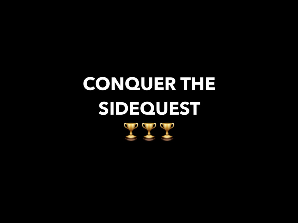 CONQUER THE SIDEQUEST