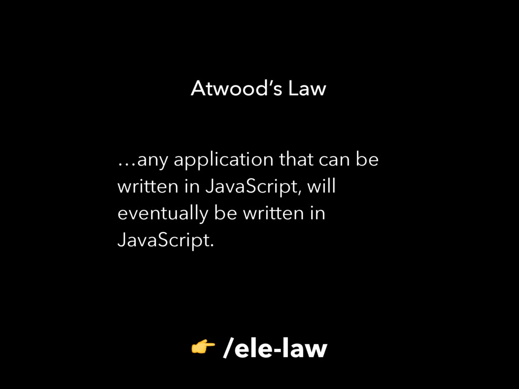 …any application that can be written in JavaScr...