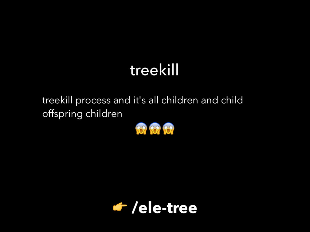 treekill process and it's all children and chil...