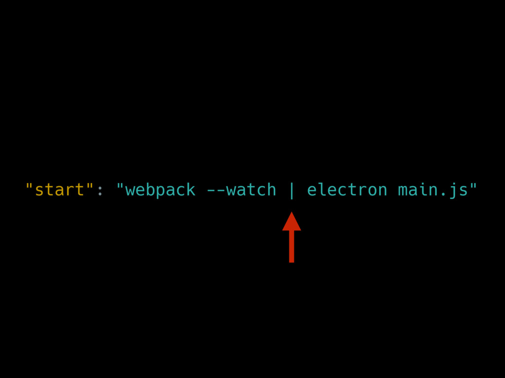 """start"": ""webpack --watch | electron main.js"""