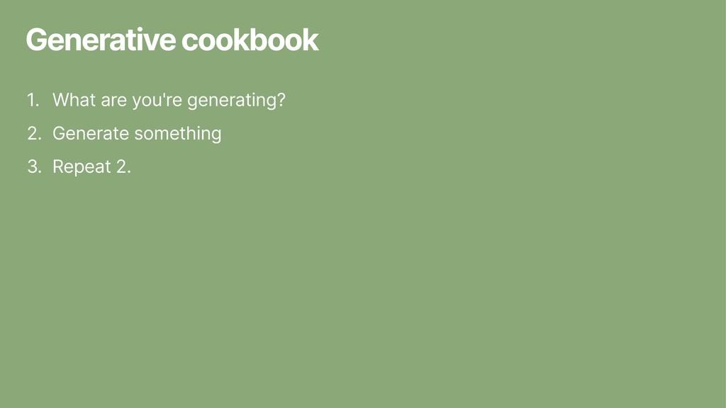 Generative cookbook 1. What are you're generati...