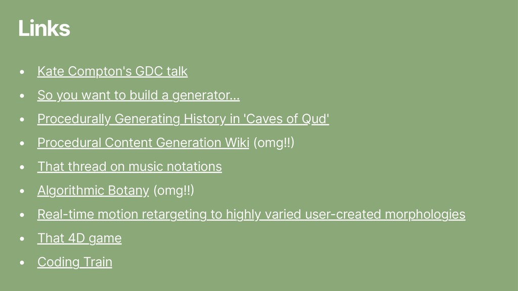 Links • Kate Compton's GDC talk • So you want t...