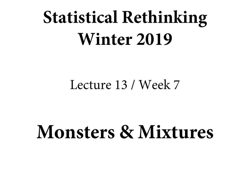 Monsters & Mixtures Statistical Rethinking Wint...