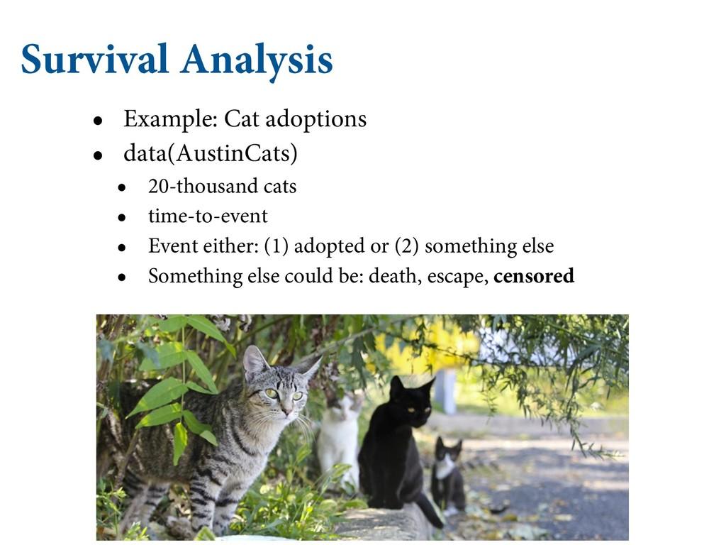 Survival Analysis • Example: Cat adoptions • da...
