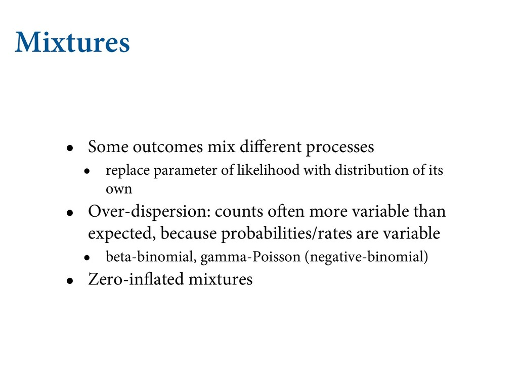 Mixtures • Some outcomes mix different processe...