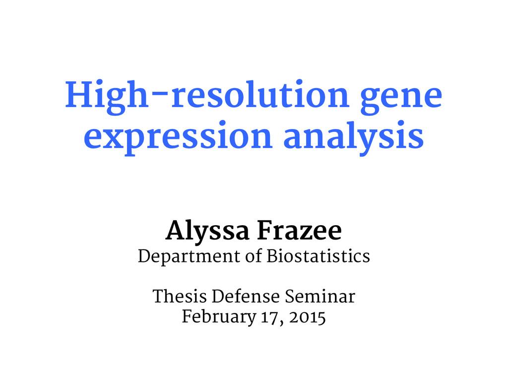 High-resolution gene expression analysis Alyssa...
