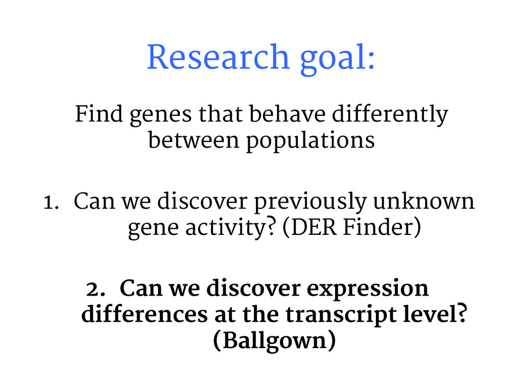 Research goal: Find genes that behave different...