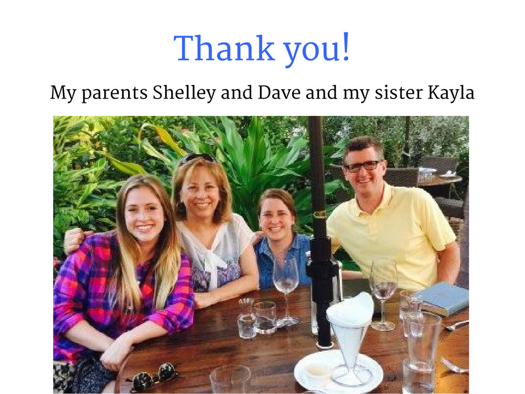 Thank you! My parents Shelley and Dave and my s...