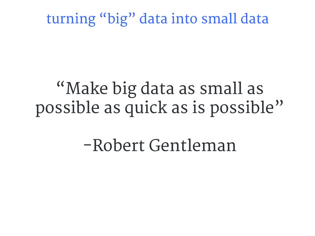 """turning """"big"""" data into small data """"Make big da..."""
