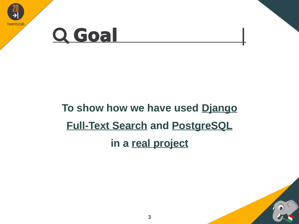  Goal | To show how we have used Django Full-T...