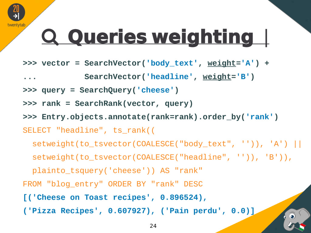  Queries weighting | >>> vector = SearchVector...