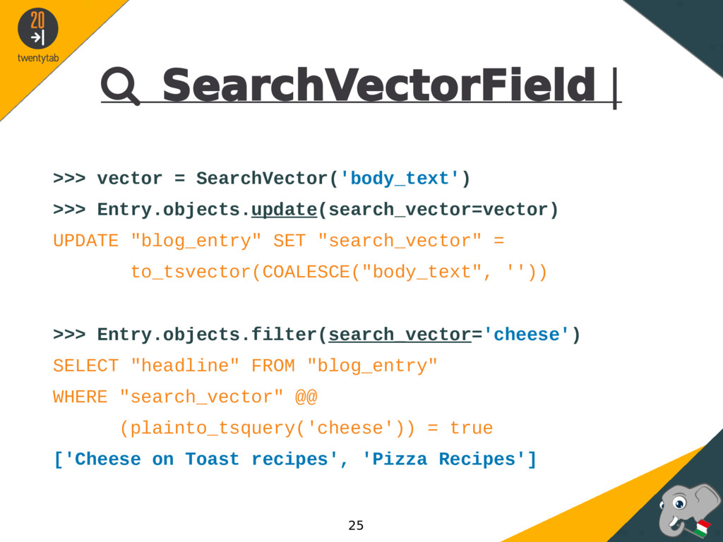  SearchVectorField | >>> vector = SearchVector...
