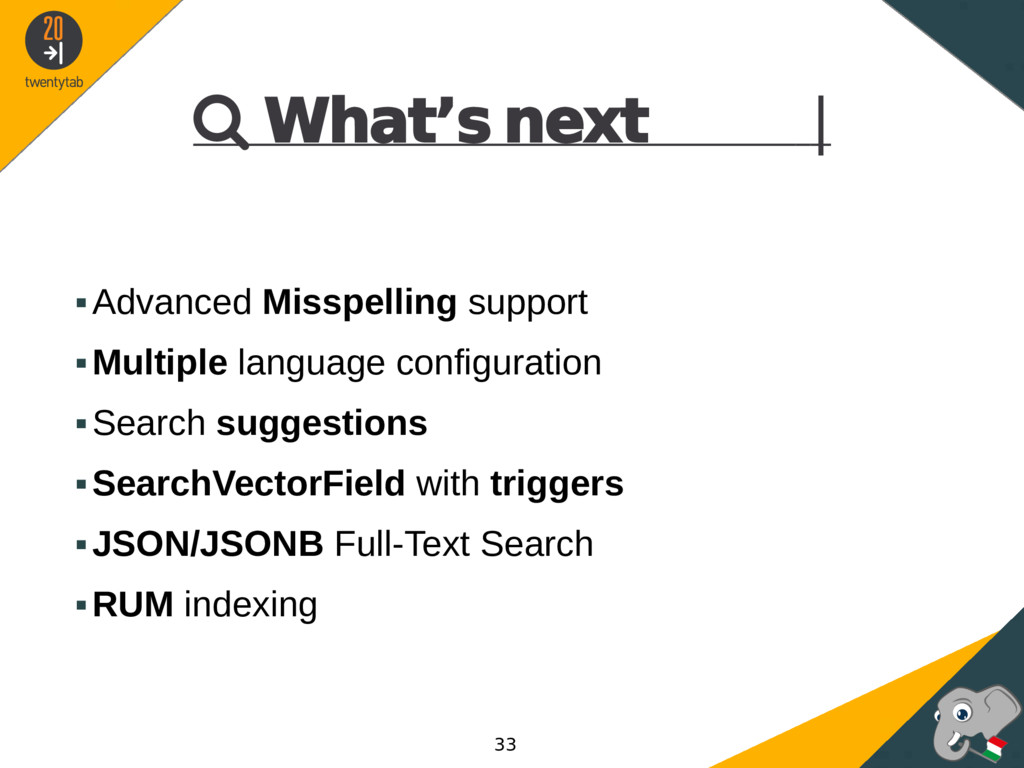  What's next | ▪Advanced Misspelling support ▪...