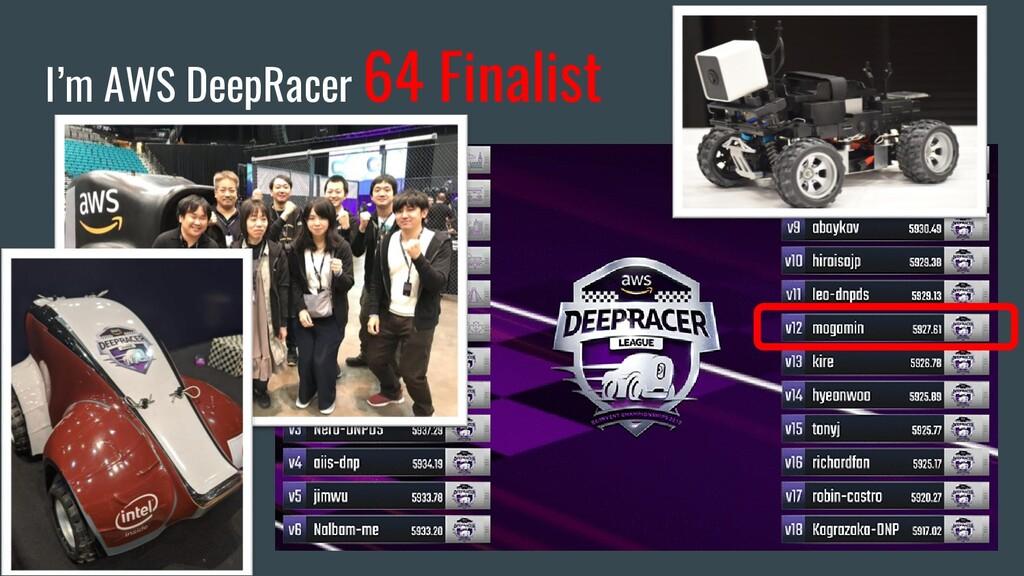 I'm AWS DeepRacer 64 Finalist