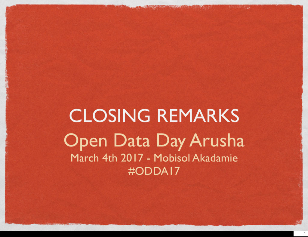 CLOSING REMARKS Open Data Day Arusha March 4th ...