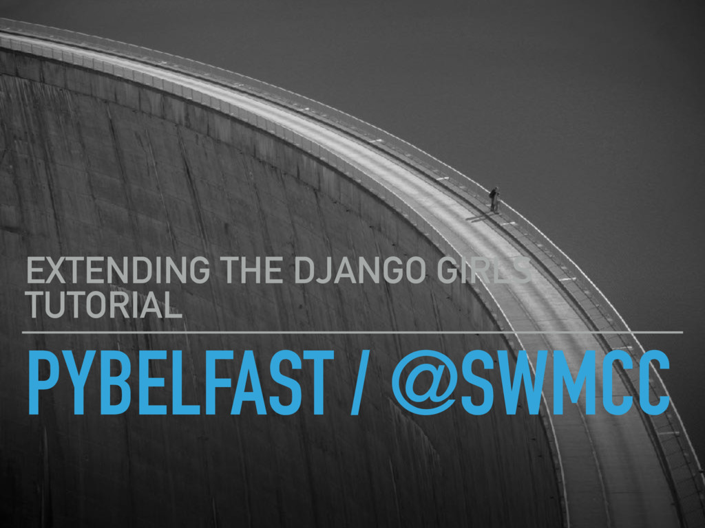 PYBELFAST / @SWMCC EXTENDING THE DJANGO GIRLS T...