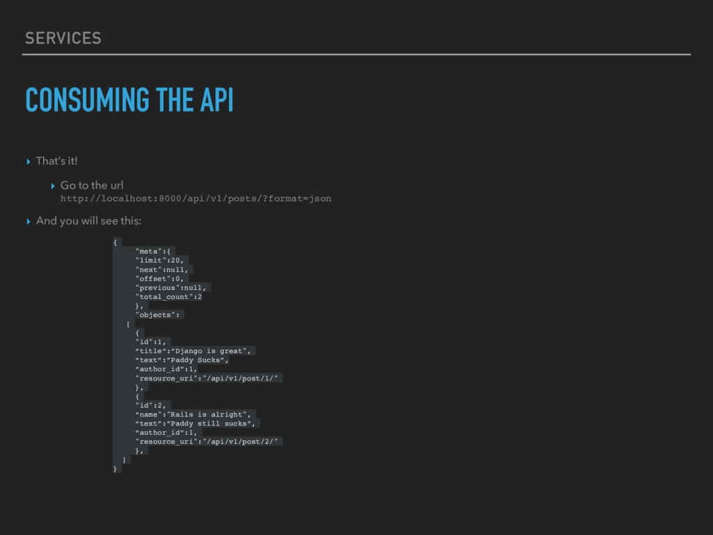 SERVICES CONSUMING THE API ▸ That's it! ▸ Go to...