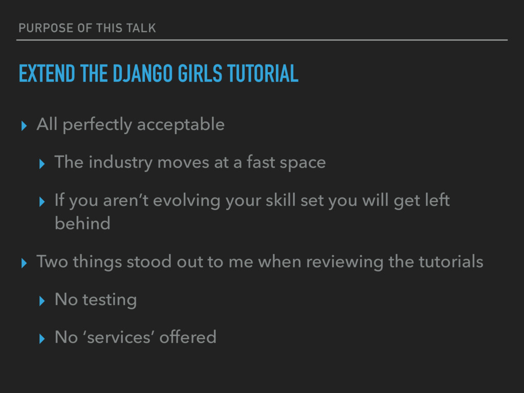PURPOSE OF THIS TALK EXTEND THE DJANGO GIRLS TU...