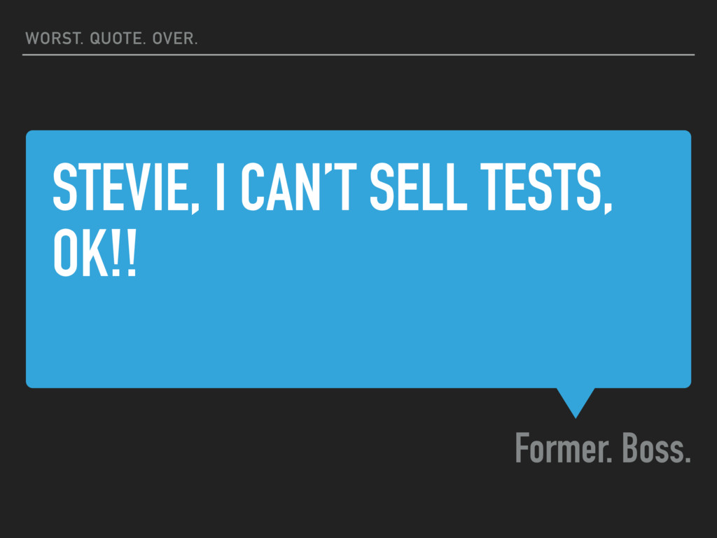 STEVIE, I CAN'T SELL TESTS, OK!! Former. Boss. ...