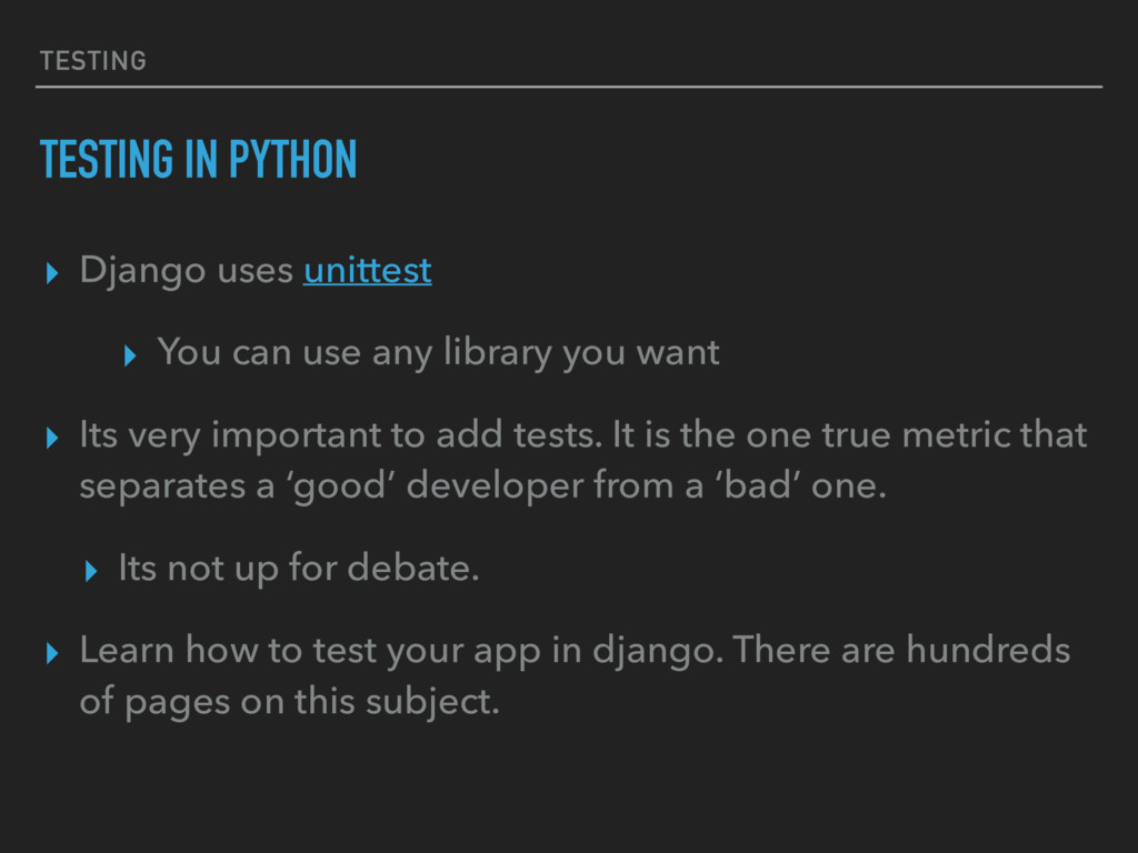 TESTING TESTING IN PYTHON ▸ Django uses unittes...