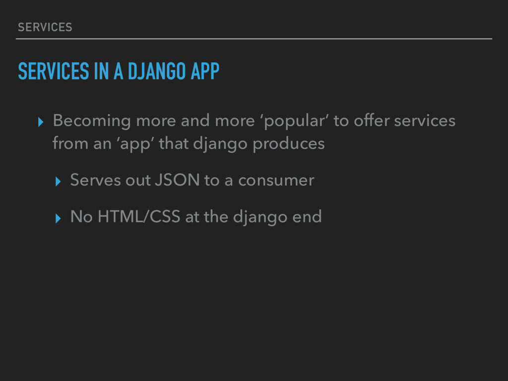 SERVICES SERVICES IN A DJANGO APP ▸ Becoming mo...