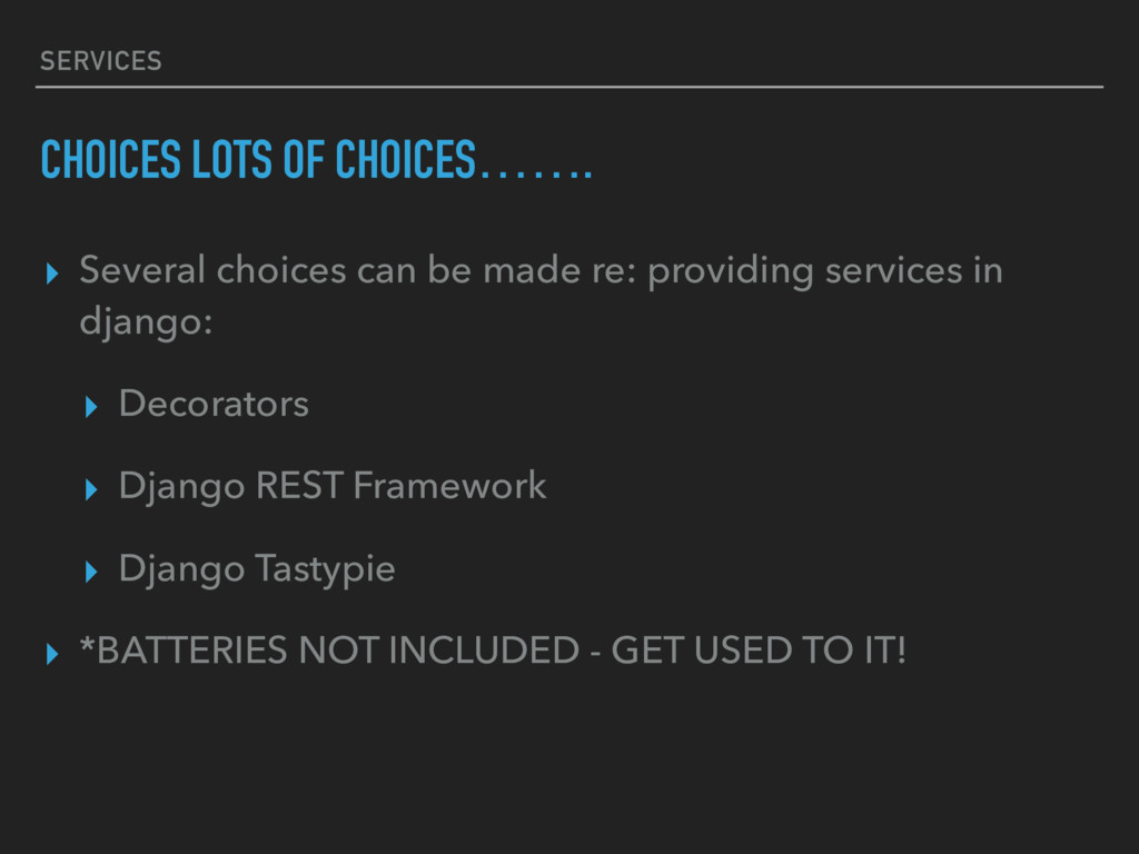 SERVICES CHOICES LOTS OF CHOICES……. ▸ Several c...
