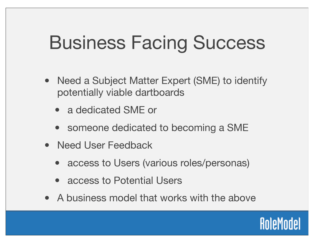 Business Facing Success • Need a Subject Matter...