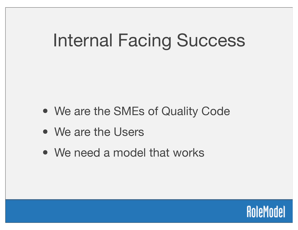 Internal Facing Success • We are the SMEs of Qu...