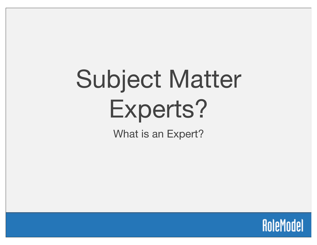 Subject Matter Experts? What is an Expert?