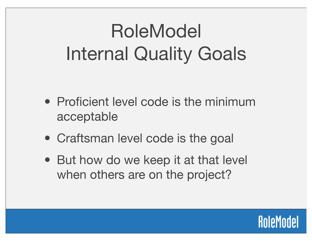 RoleModel Internal Quality Goals • Proficient le...