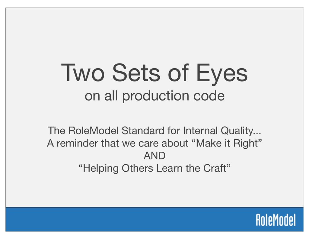 Two Sets of Eyes on all production code The Rol...