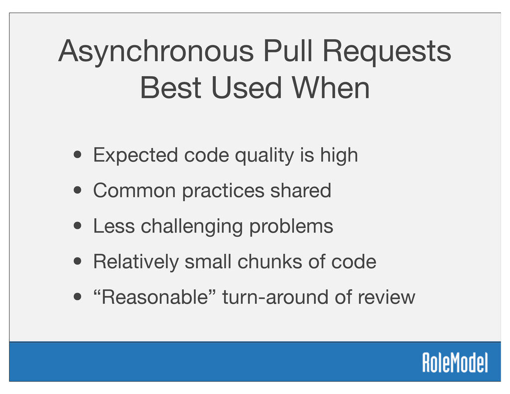 Asynchronous Pull Requests Best Used When • Exp...